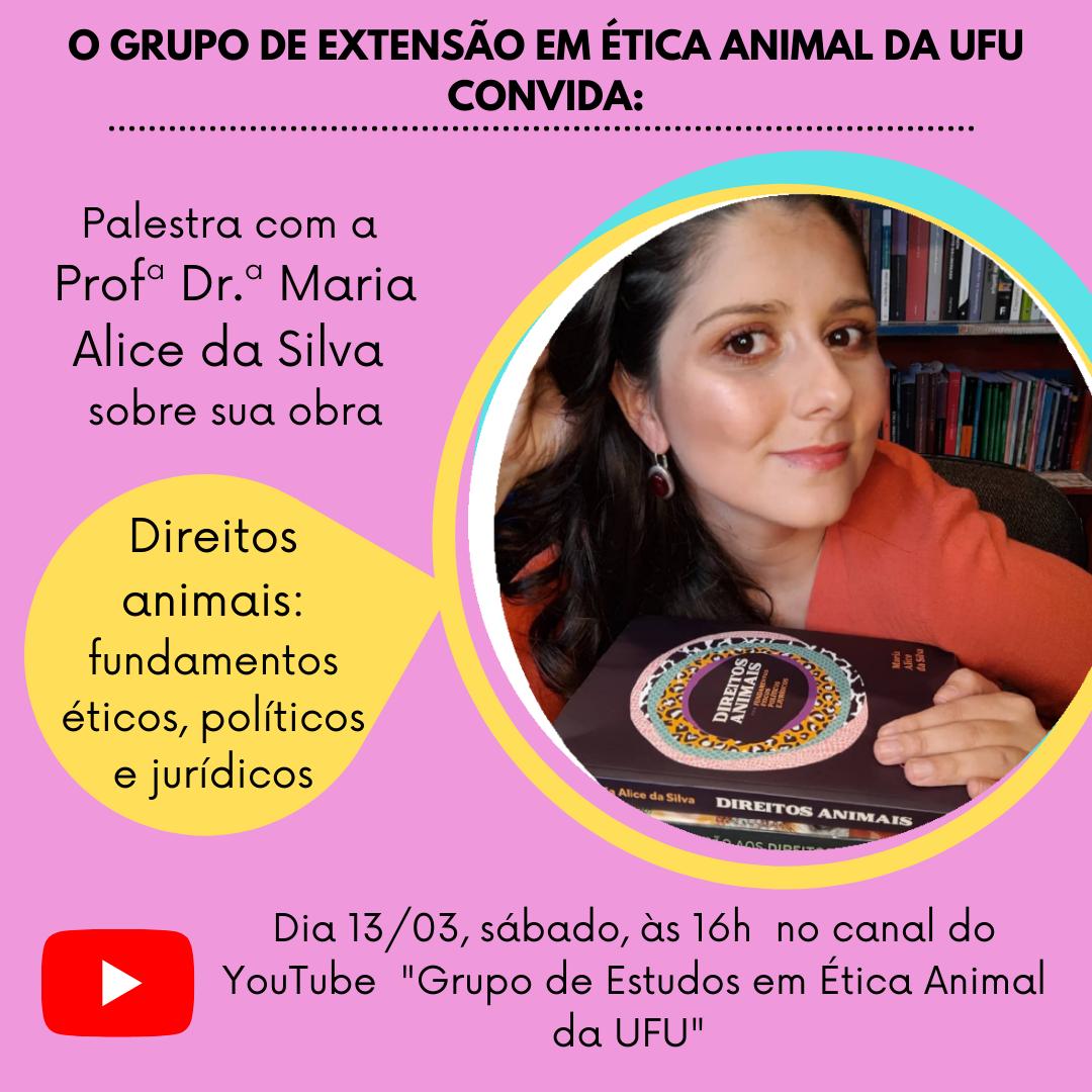 Conversa sobre Ética Animal com a profª. Dra. Maria Alice da Silva, autora de ?Direitos animais: fundamentos éticos, políticos e jurídicos?